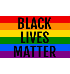 black lives matter rainbow flag lgbt pride vector image