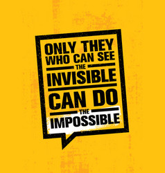only he who can see the invisible can do the vector image vector image