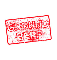 ground beef - red rubber dirty grungy stamp in vector image vector image