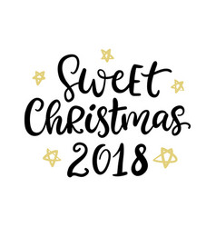 sweet christmas 2018 hand drawn ink lettering vector image