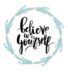 Believe in yourself hand lettering inscription vector