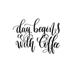day begins with coffee - black and white hand vector image