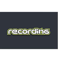 recording word text logo design green blue white vector image