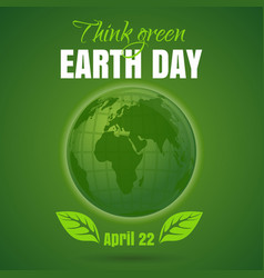Happy earth day think green april 22 vector
