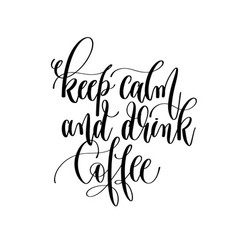 Keep calm and drink coffee - black and white hand vector