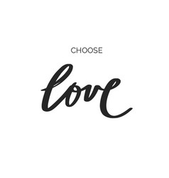 choose love inspirational hand drawn brush vector image