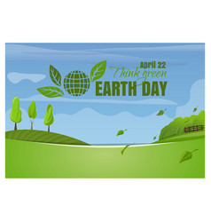 Earth day april 22 think green spring landscape vector