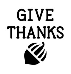 Acorn with give thanks text icon thanksgiving vector