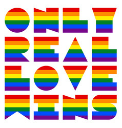 Lgbt quote to love and life only real love wins vector
