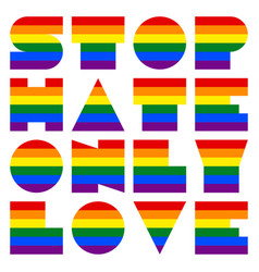 Lgbt quote to love and life stop hate only love vector