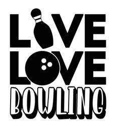 Live love bowling on white background vector