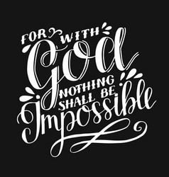 hand lettering for with god nothing shall be vector image