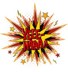 comic speech bubble with yee-haa text vector image