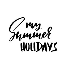 my summer holidays hand drawn lettering vector image