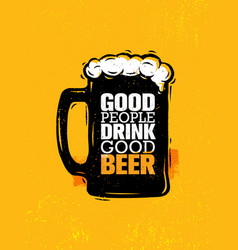 good people drink good beer craft alcohol vector image