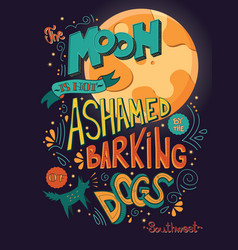 moon is not ashamed by the barking of dogs vector image