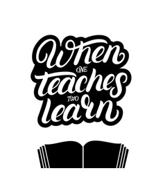 When one teaches two learn hand written lettering vector