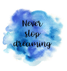 Quote never stop dreaming vector