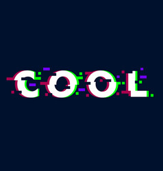 Glitch distorted cool text vector