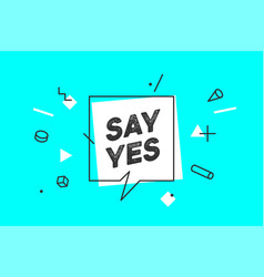 say yes banner speech bubble poster and sticker vector image