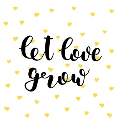 Let love grow Lettering vector