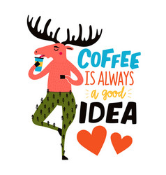 with moose drinking coffee and lettering phrase vector image