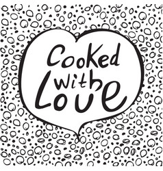 cooked with love unique hand drawn lettering vector image