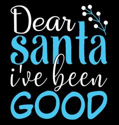 Dear santa ive been good vector