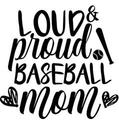loud proud baseball mom on white background vector image