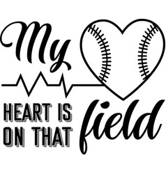 my heart is on that field on white background vector image