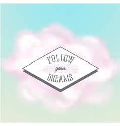 FOLLOW YOU DREAMS quote poster vector image vector image