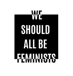 we should all be feministstypography slogan for t vector image