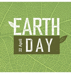 Grunge Earth Day Logo on green leaf veins texture vector image