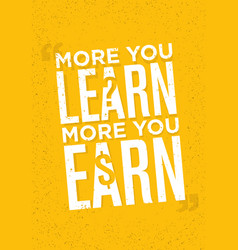 The more you learn the more you earn inspiring vector