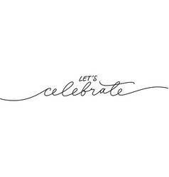lets celebrate elegant black calligraphy vector image