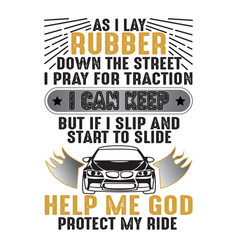 Car quote and saying as i lay rubber down good vector
