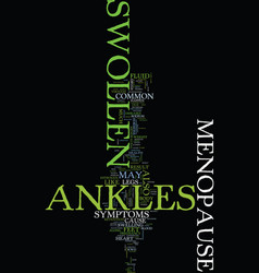 Menopause swollen ankles text background word vector