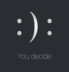 You decide happy or sad vector