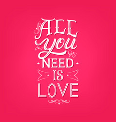 All you need is love hand written lettering vector