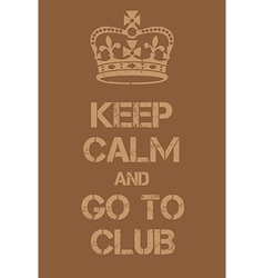 Keep Calm and go to club poster vector