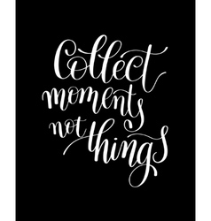 Collect Moments Not Things Motivational Quote vector