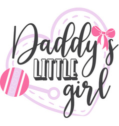 Daddy s little girl on white background vector