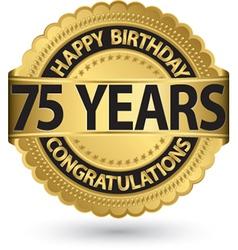 Happy birthday 75 years gold label vector