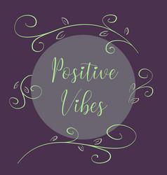 positive vibes inspirational inscription vector image