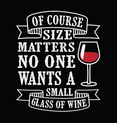 Size matters wine funny quote and saying vector
