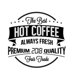 hot coffee the best always fresh premium quality 2 vector image