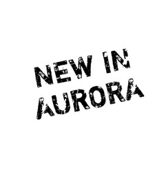 New in aurora rubber stamp vector