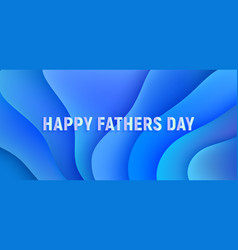 happy fathers day banner blue fluid gradient vector image