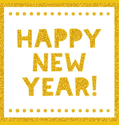 Happy new year greeting card gold lettering vector