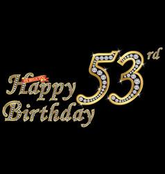 53 years happy birthday golden sign with diamonds vector